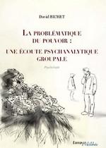 David BICHET - La problématique du pouvoir: une écoute psychanalytique groupale